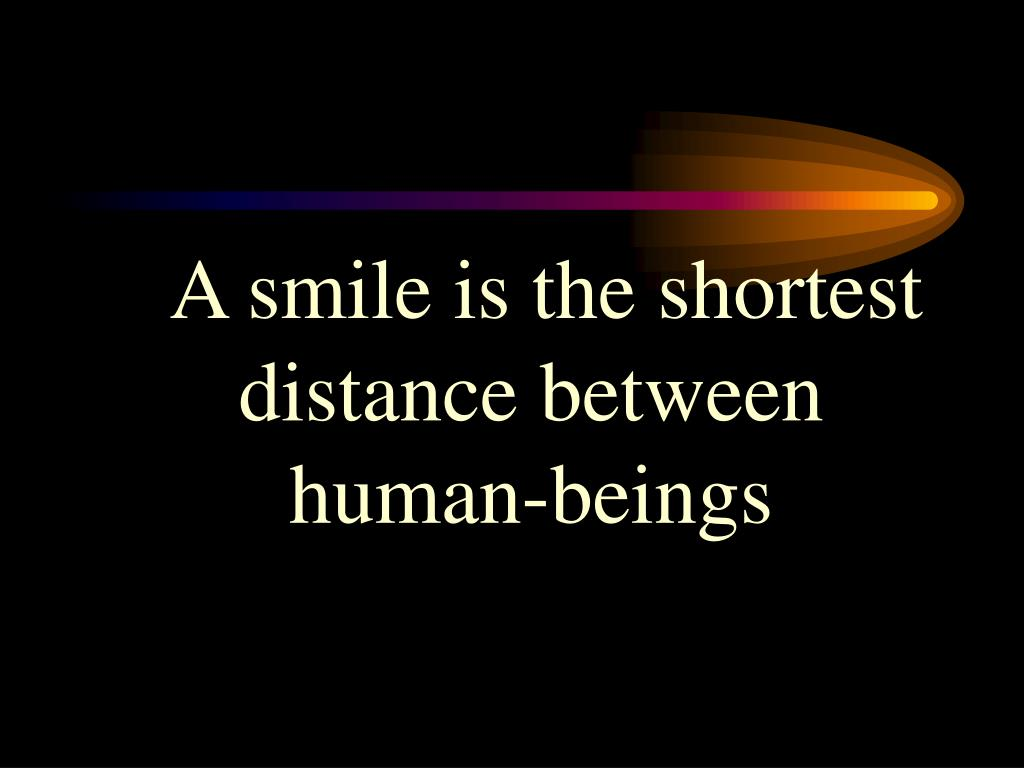 A smile is the shortest distance between   human-beings