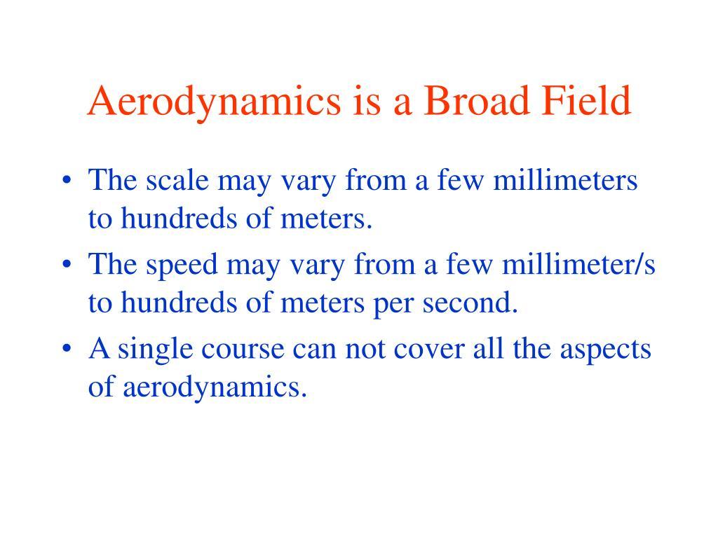 Aerodynamics is a Broad Field