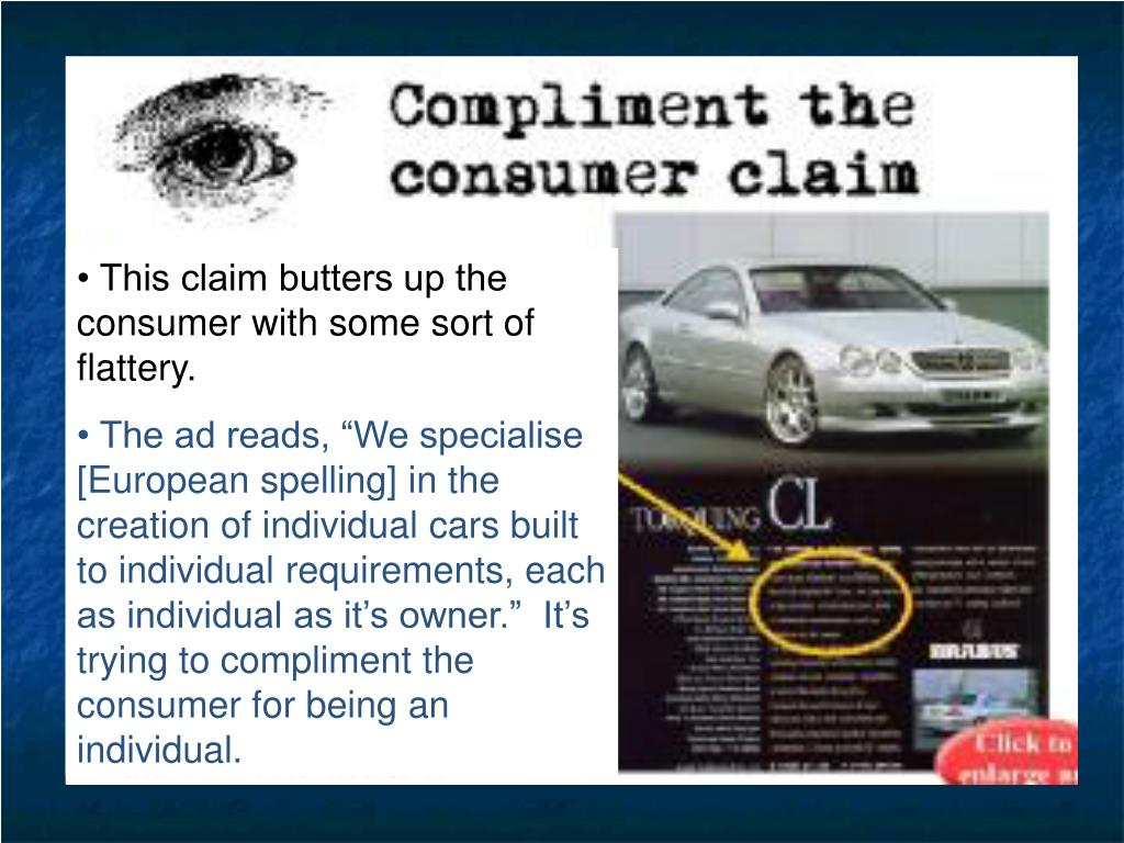 • This claim butters up the consumer with some sort of flattery.