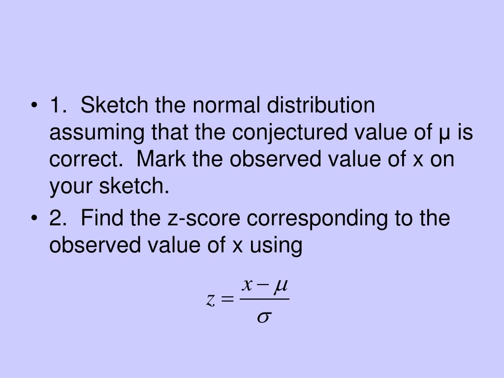1.  Sketch the normal distribution assuming that the conjectured value of