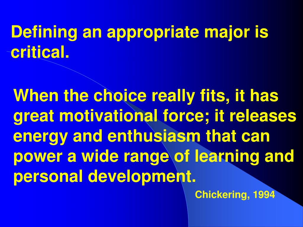 Defining an appropriate major is critical.