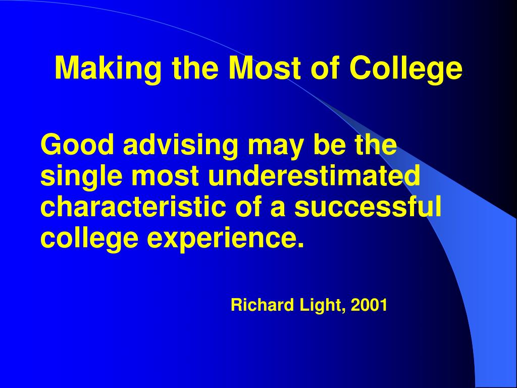 Good advising may be the single most underestimated characteristic of a successful college experience.