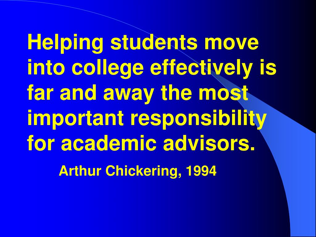 Helping students move into college effectively is far and away the most important responsibility for academic advisors.