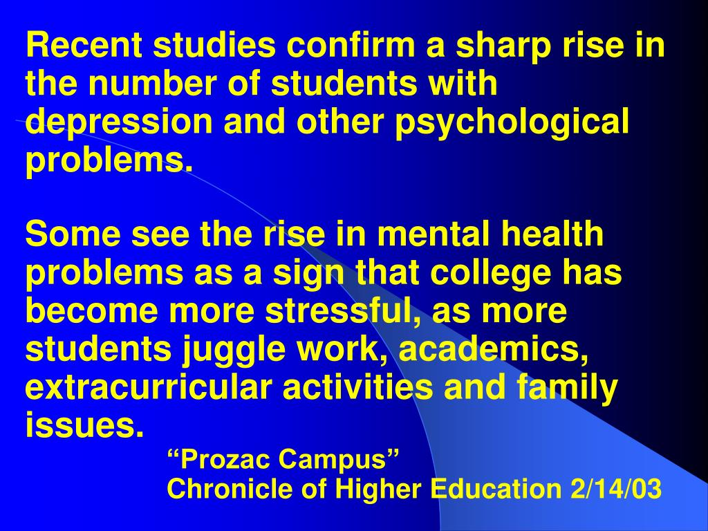 Recent studies confirm a sharp rise in the number of students with depression and other psychological problems.