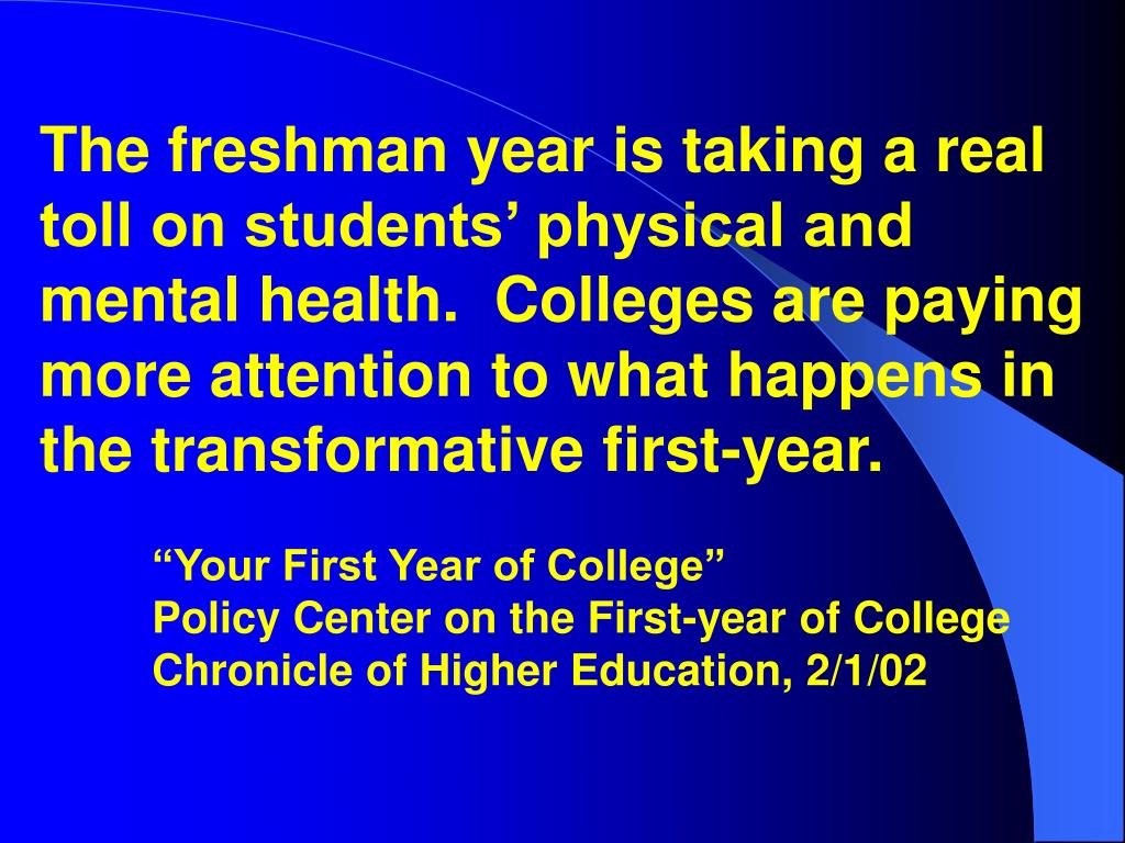 The freshman year is taking a real toll on students' physical and mental health.  Colleges are paying more attention to what happens in the transformative first-year.
