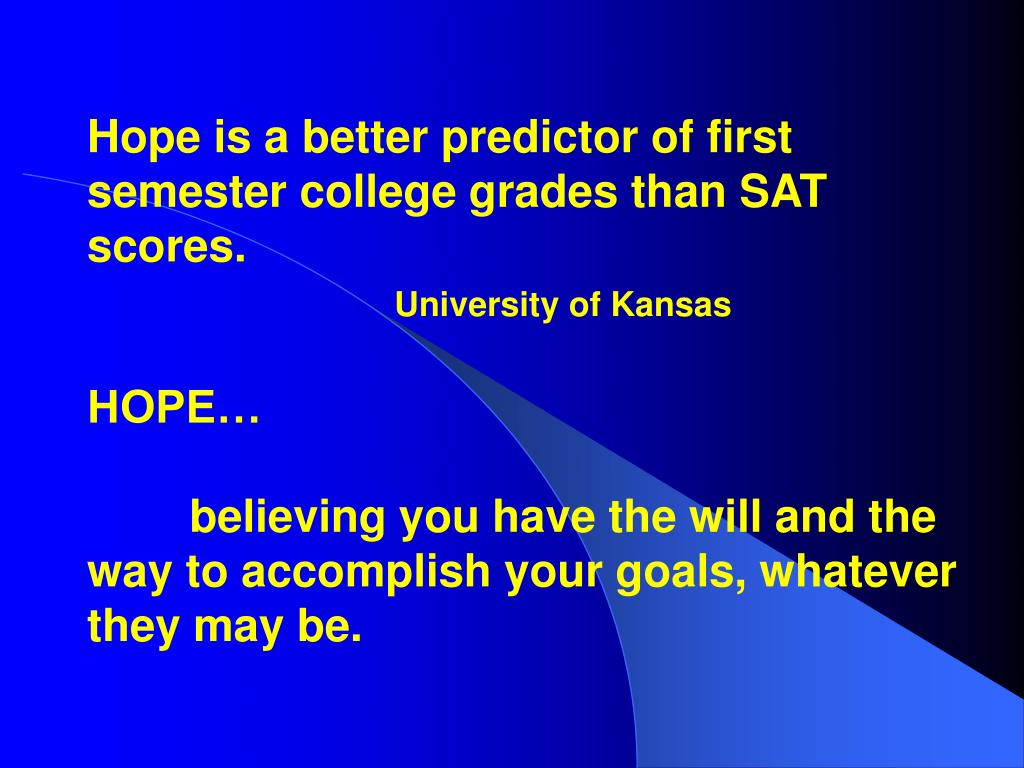 Hope is a better predictor of first semester college grades than SAT scores.