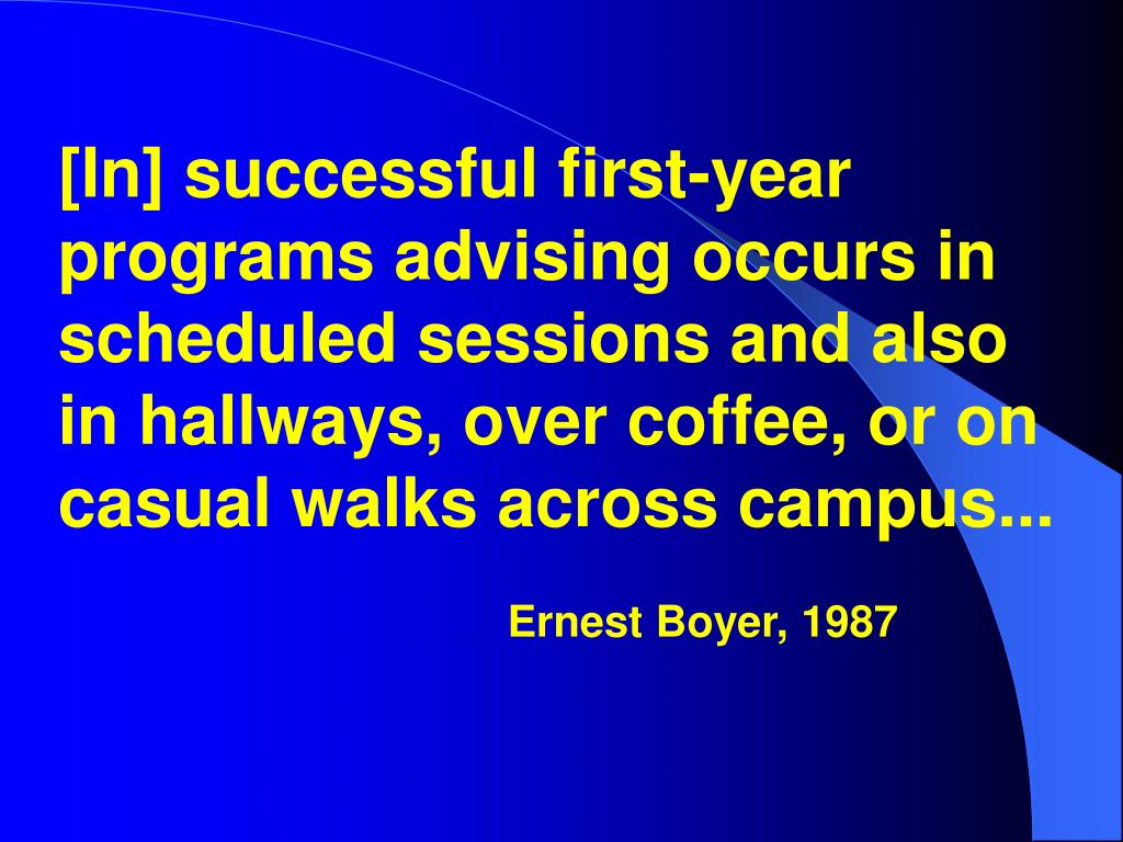 [In] successful first-year programs advising occurs in scheduled sessions and also in hallways, over coffee, or on casual walks across campus...
