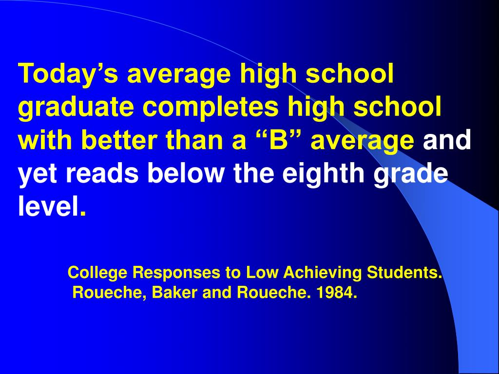 """Today's average high school graduate completes high school with better than a """"B"""" average"""