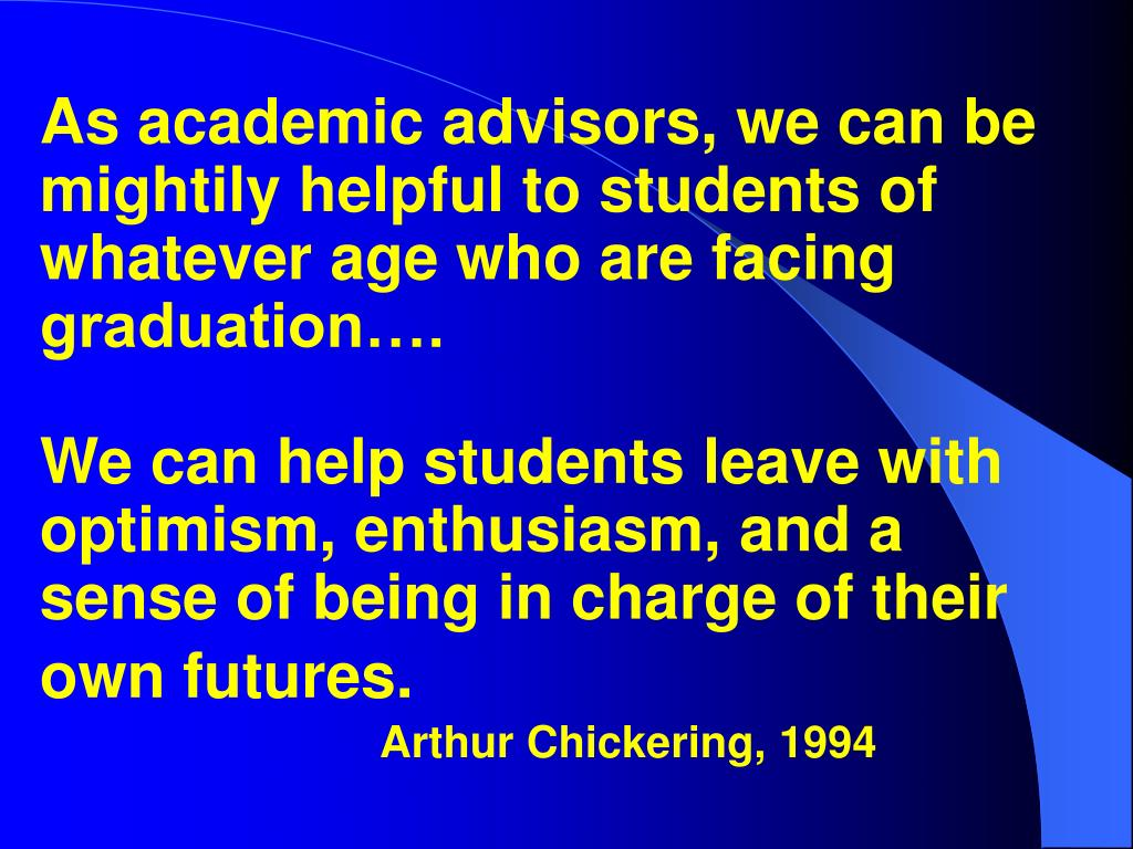 As academic advisors, we can be mightily helpful to students of whatever age who are facing graduation….