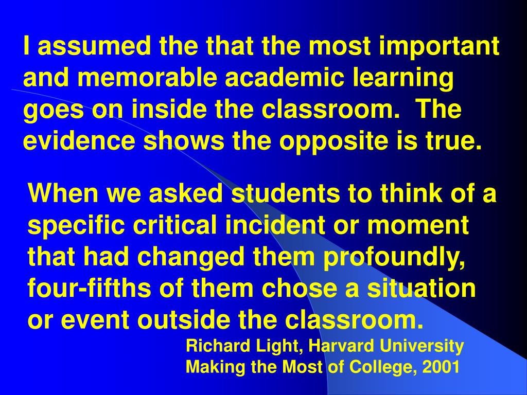 I assumed the that the most important and memorable academic learning goes on inside the classroom.  The evidence shows the opposite is true.