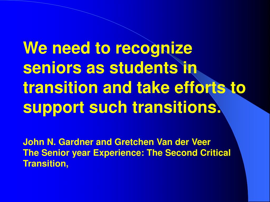 We need to recognize seniors as students in transition and take efforts to support such transitions.