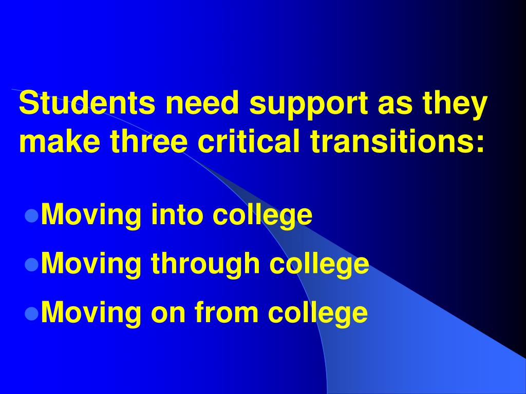 Students need support as they make three critical transitions: