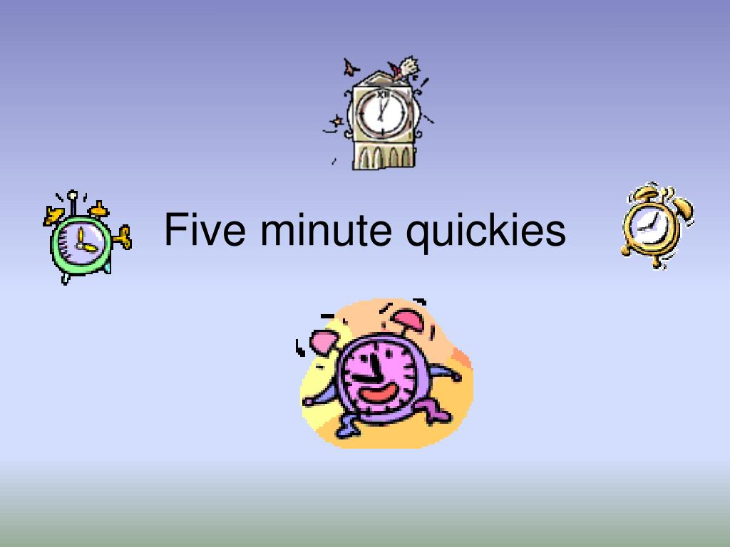 Five minute quickies