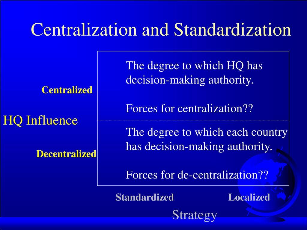 Centralization and Standardization