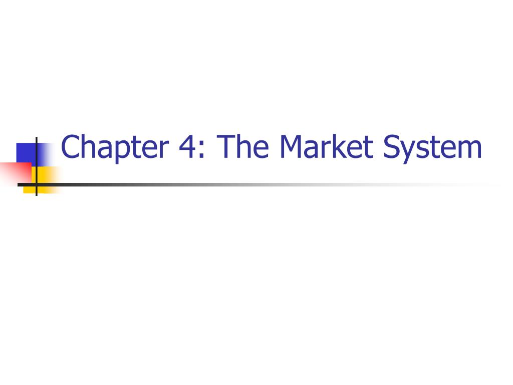 Chapter 4: The Market System