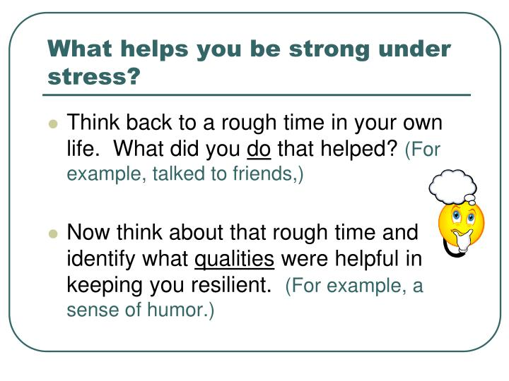 What helps you be strong under stress?