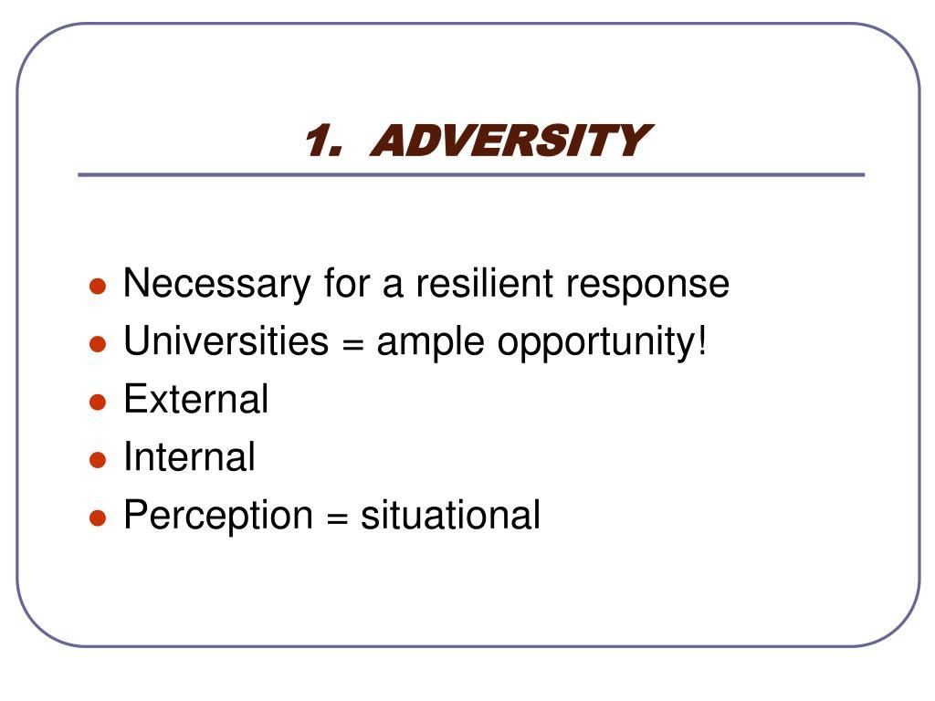 1.  ADVERSITY