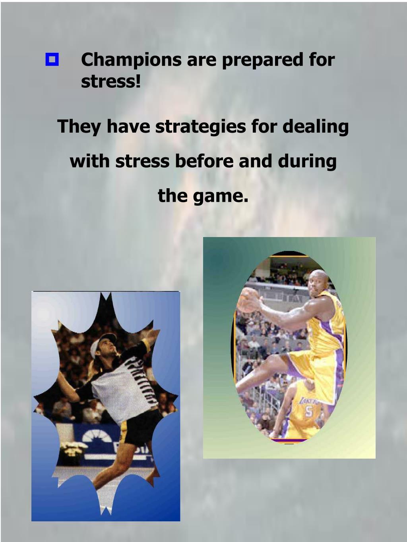 Champions are prepared for stress!