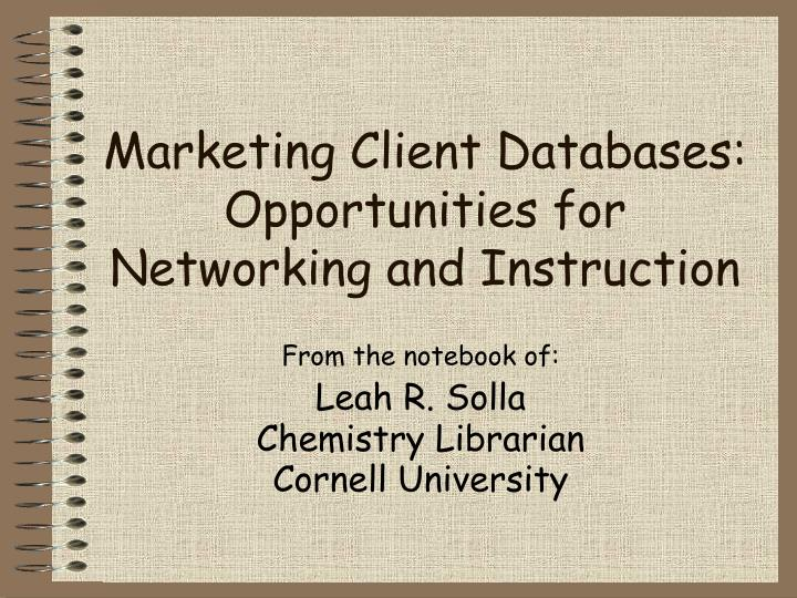 Marketing client databases opportunities for networking and instruction