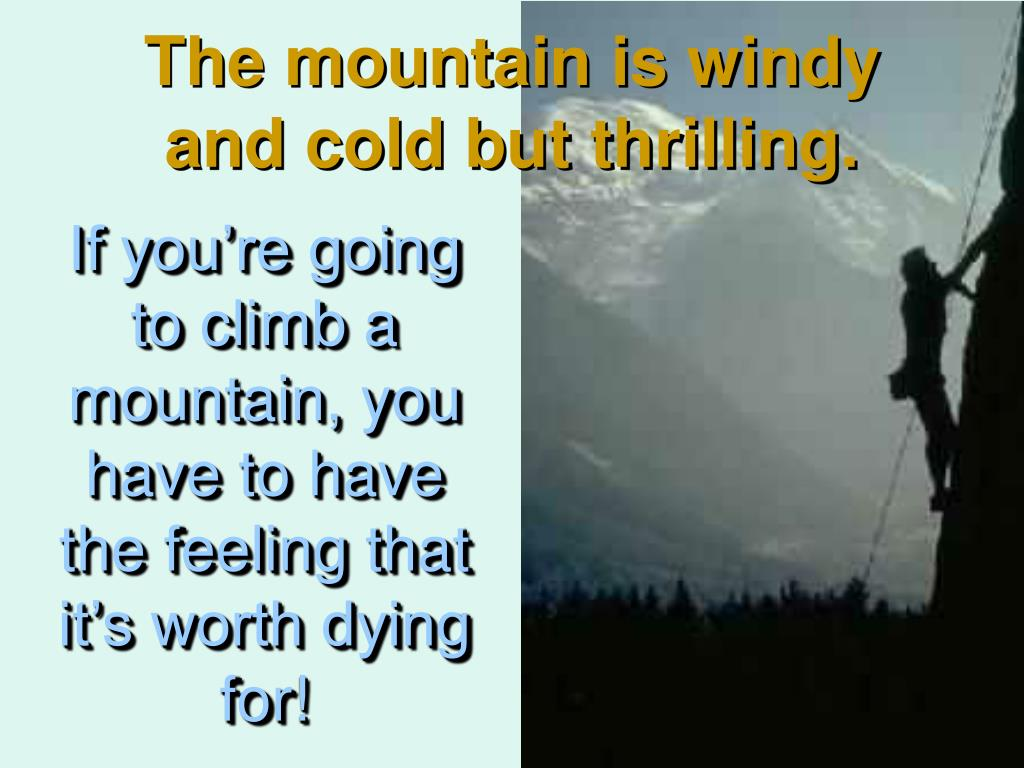 The mountain is windy and cold but thrilling.