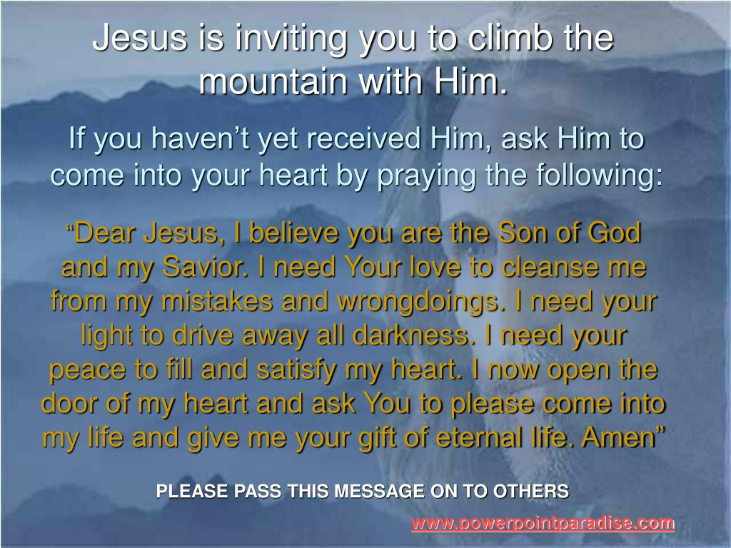 Jesus is inviting you to climb the mountain with Him.