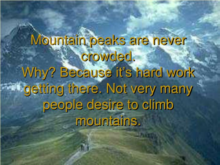 Mountain peaks are never crowded.