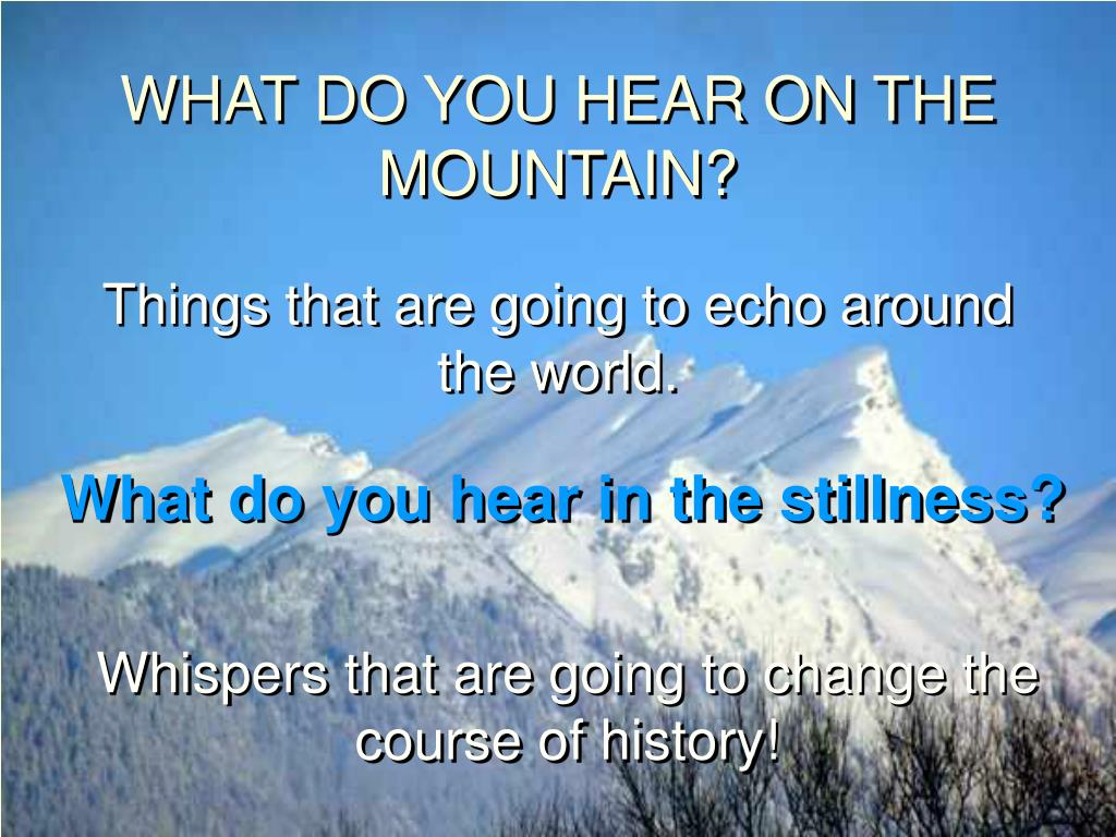 WHAT DO YOU HEAR ON THE MOUNTAIN?