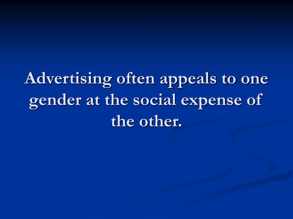 Advertising often appeals to one gender at the social expense of the other.
