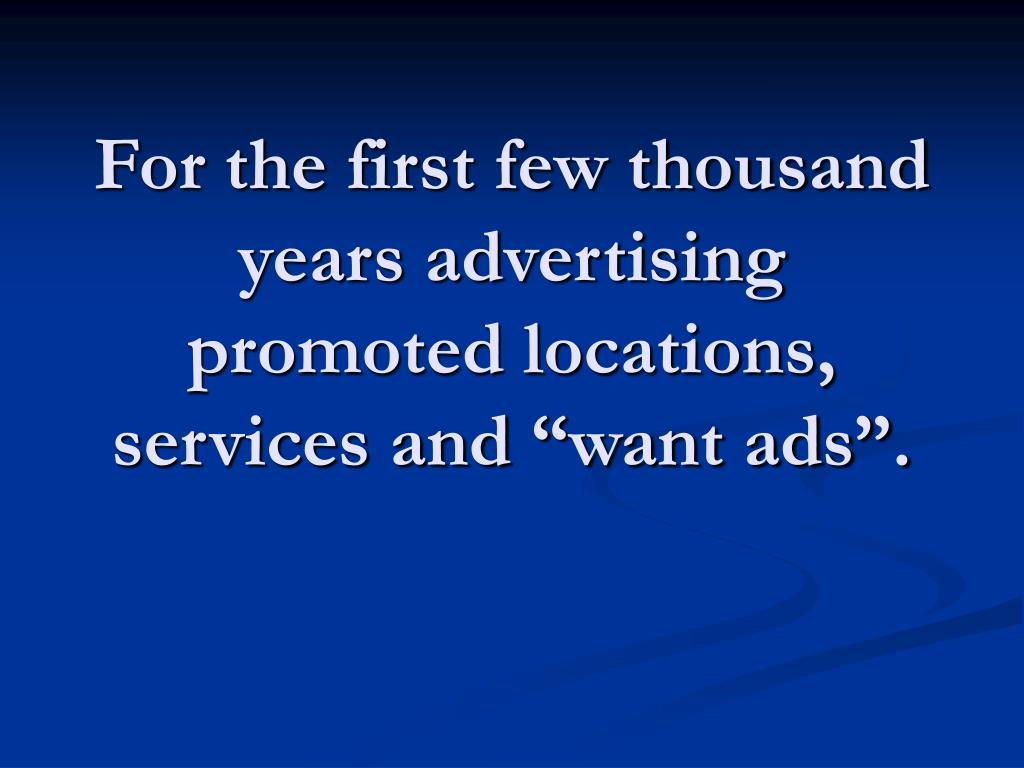 """For the first few thousand years advertising promoted locations, services and """"want ads""""."""