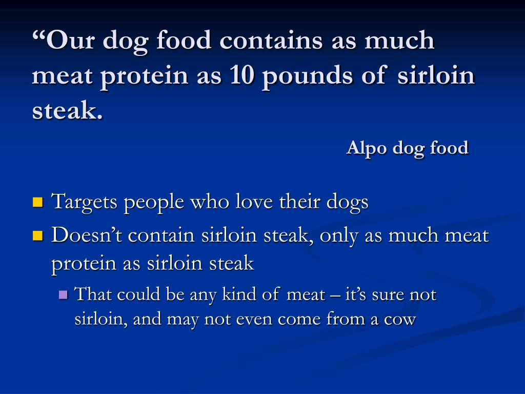 """""""Our dog food contains as much meat protein as 10 pounds of sirloin steak."""