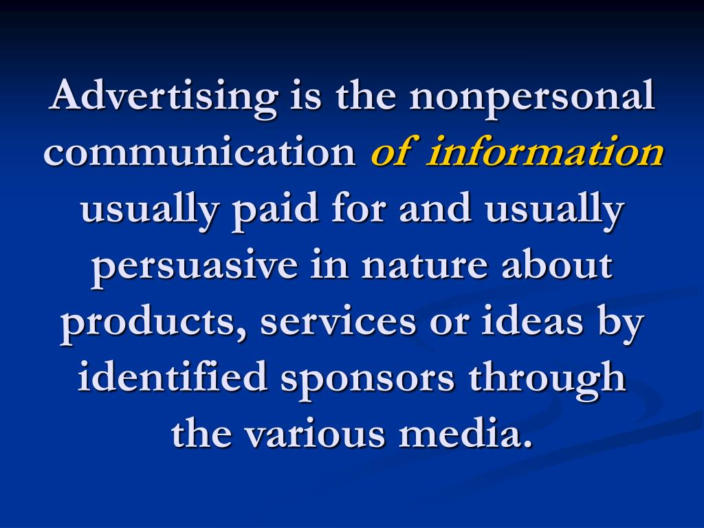 Advertising is the nonpersonal communication