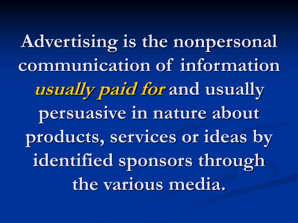Advertising is the nonpersonal communication of information