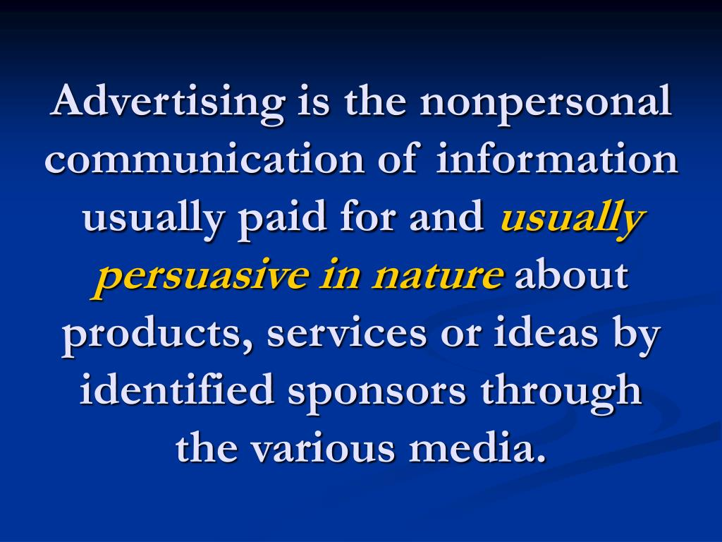 Advertising is the nonpersonal communication of information usually paid for and