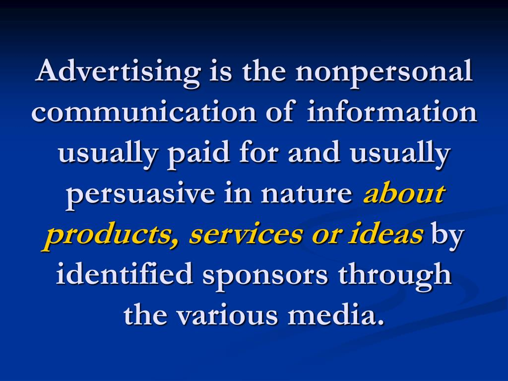 Advertising is the nonpersonal communication of information usually paid for and usually persuasive in nature