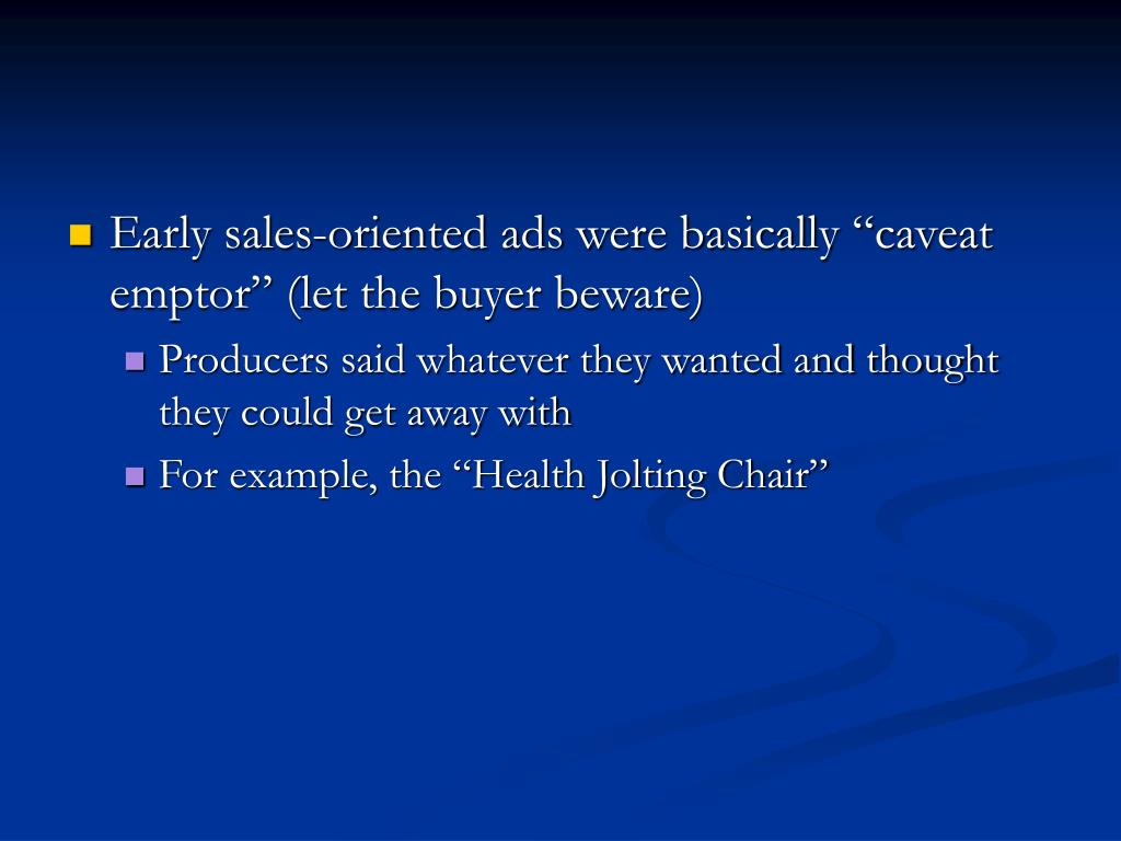 """Early sales-oriented ads were basically """"caveat emptor"""" (let the buyer beware)"""