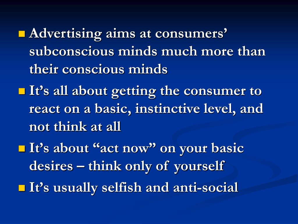 Advertising aims at consumers' subconscious minds much more than their conscious minds