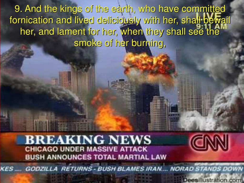 9. And the kings of the earth, who have committed fornication and lived deliciously with her, shall bewail her, and lament for her, when they shall see the smoke of her burning,