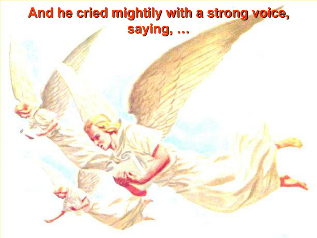 And he cried mightily with a strong voice,