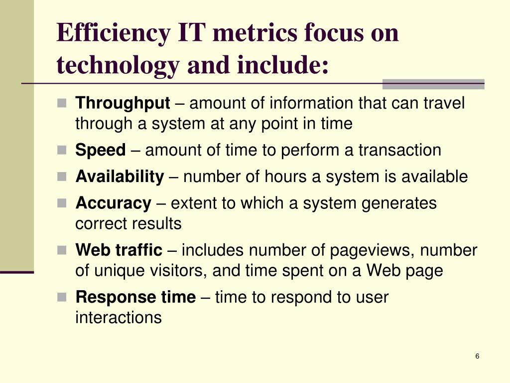Efficiency IT metrics focus on technology and include: