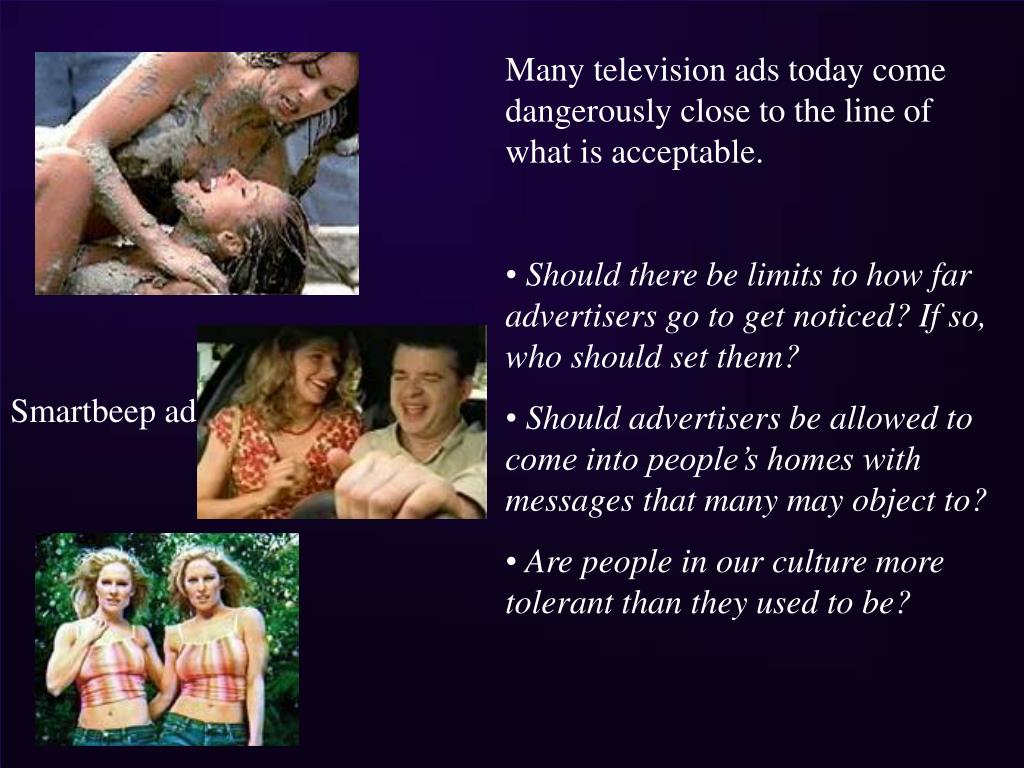 Many television ads today come dangerously close to the line of what is acceptable.
