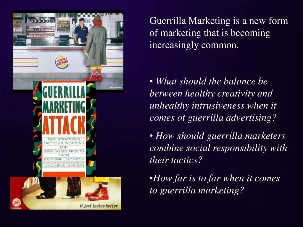 Guerrilla Marketing is a new form of marketing that is becoming increasingly common.