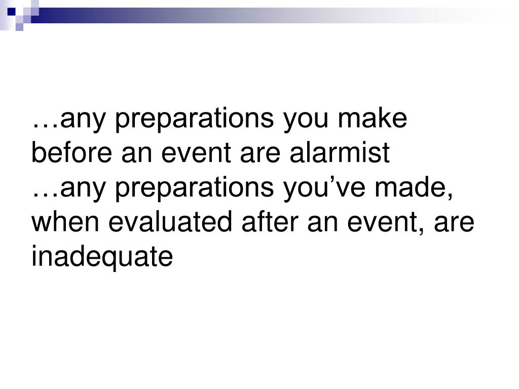 …any preparations you make before an event are alarmist