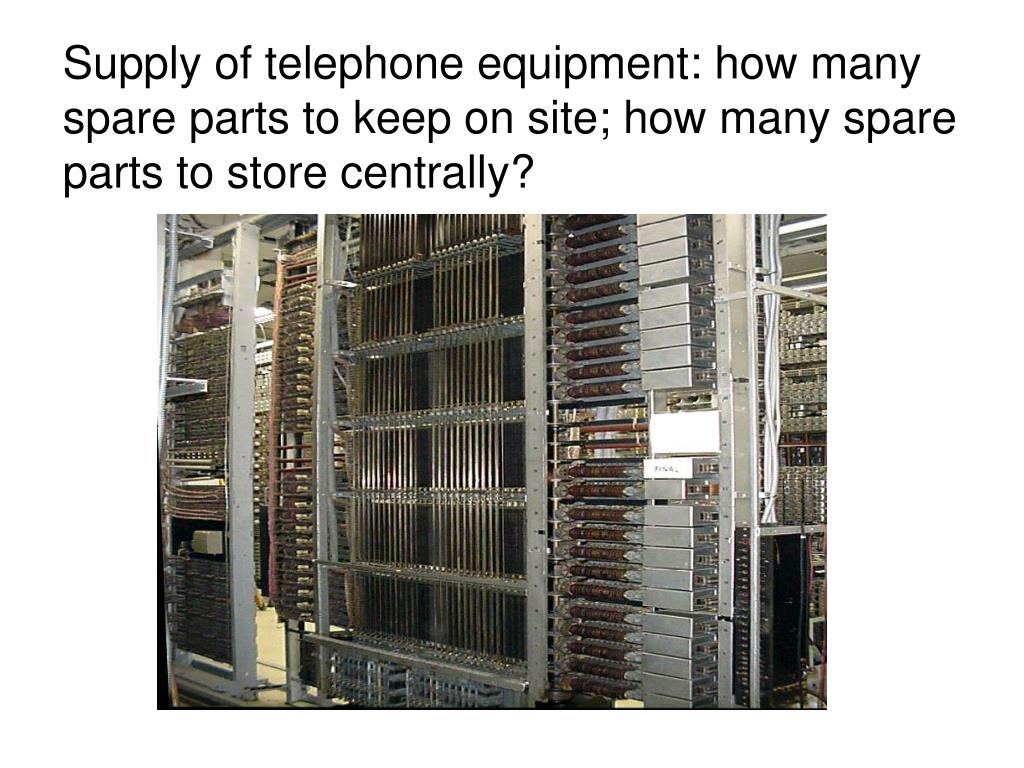 Supply of telephone equipment: how many spare parts to keep on site; how many spare parts to store centrally?