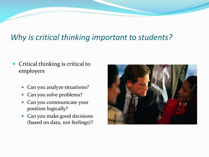 Why is critical thinking important to students