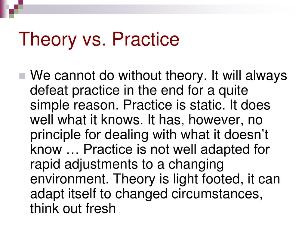 theory vs practice essay 1- how can we describe the relationship between theory and practice is it a dialectic, integrational or reciprocally.