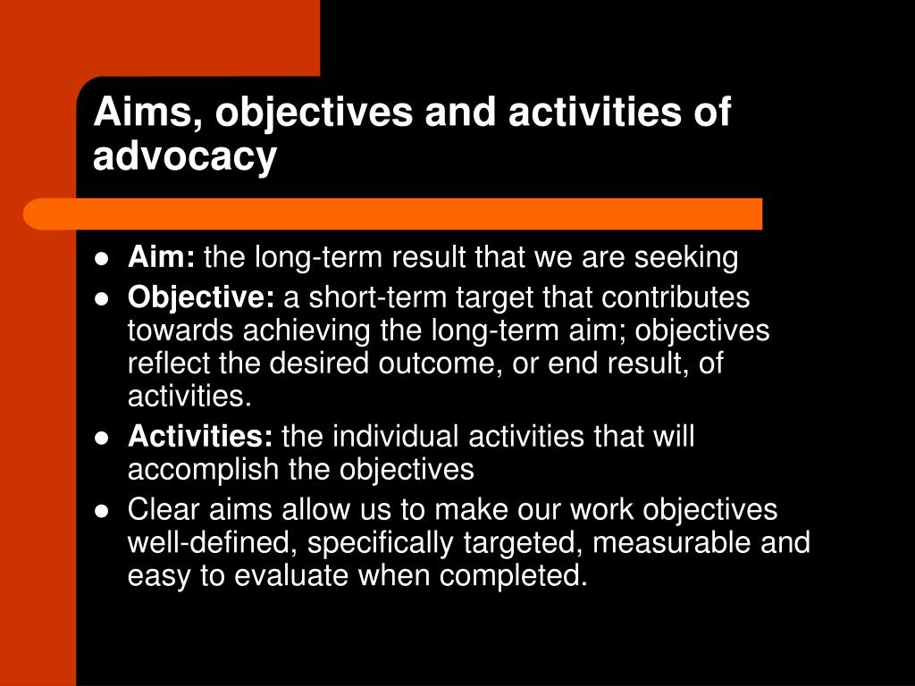 Aims, objectives and activities of advocacy