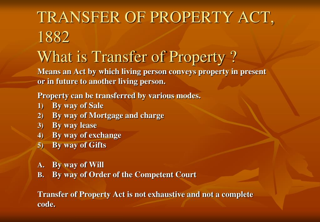 transfer of property act According to the transfer of property act, when two persons mutually transfer the  ownership of one thing for the ownership of another, neither thing or both the.