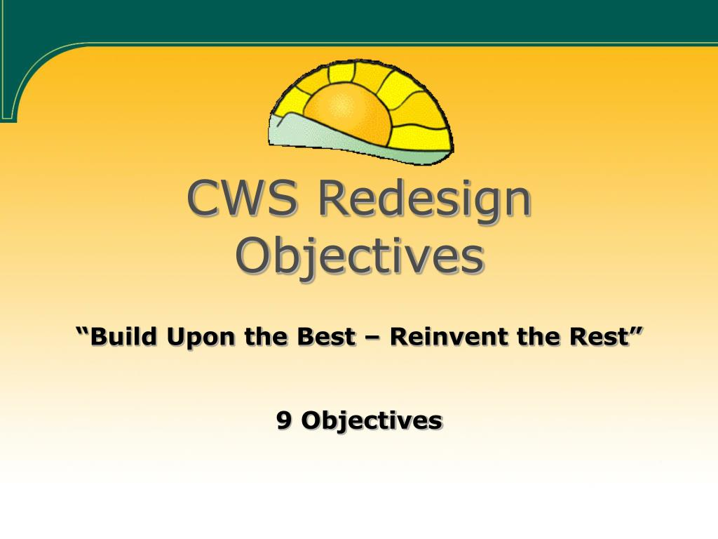CWS Redesign Objectives