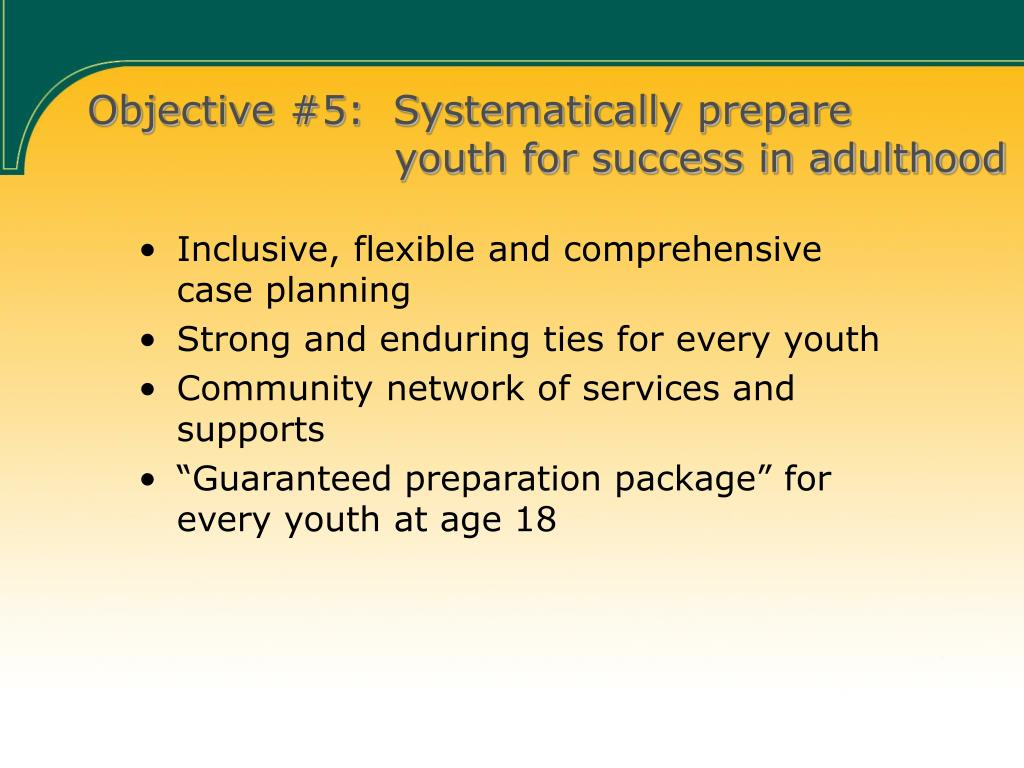 Objective #5:  Systematically prepare youth for success in adulthood