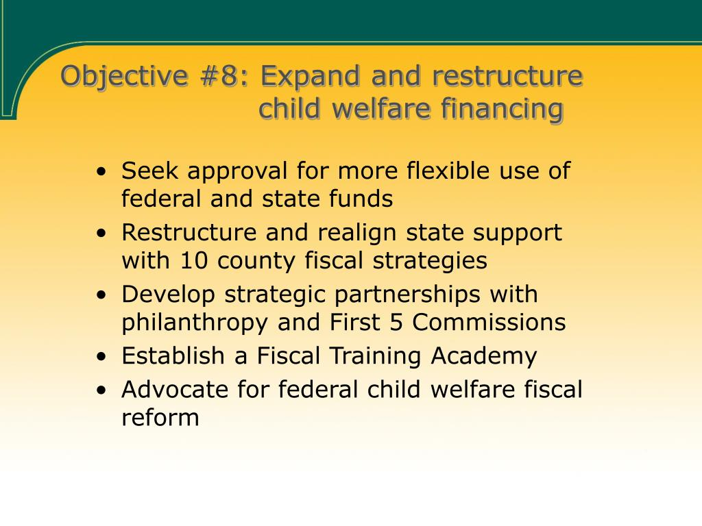 Objective #8: Expand and restructure       child welfare financing